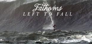 FATHOMS LEFT TO FALL